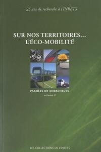 INRETS - Sur nos territoires... l'éco-mobilité - Paroles de chercheurs, Tome 2.