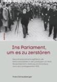 Ins Parlament, um es zu zerstören - Das parlamentarische Agi(ti)eren der Nationalsozialisten in den Landtagen von Wien, Niederösterreich, Salzburg und Vorarlberg.