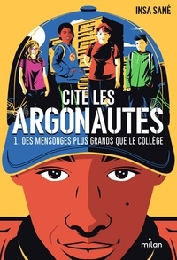 Insa Sané et Julien Rico - Cité Les Argonautes Tome 1 : Des mensonges plus grands que le collège.