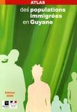 INSEE Antilles-Guyane - Atlas des populations immigrées en Guyane.