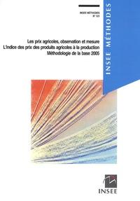 INSEE - Les prix agricoles, observation et mesure - L'indice des prix des produits agricoles à la production - Méthodologie de la base 2005.