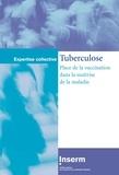 Inserm - Tuberculose: Place de la vaccination dans la maîtrise de la maladie (Expertise collective).