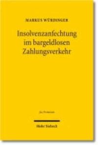 Insolvenzanfechtung im bargeldlosen Zahlungsverkehr - Eine insolvenzrechtsdogmatische Abhandlung zum Insolvenzanfechtungsrisiko bei Überweisungen und Lastschriften in der Insolvenz des Girokontoinhabers.