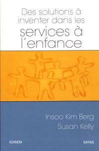 Insoo Kim Berg et Susan Kelly - Des solutions à inventer dans les services à l'enfance.