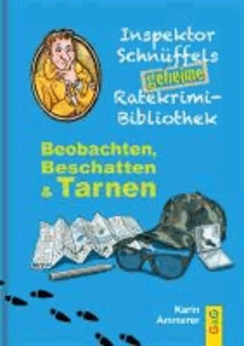 Inspektor Schnüffels geheime Ratekrimi-Bibliothek: Beobachten, Beschatten & Tarnen.