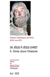 Institut catholique de Paris - De Jésus à Jésus Christ, actes du colloque de Paris 24-25 mars 2011 - Tome 2 : Christ dans l'Histoire.