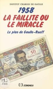 Institut Charles de Gaulle - 1958, la faillite ou le miracle : le plan de Gaulle-Rueff - Actes du Colloque tenu par l'Institut Charles de Gaulle, le 26 janvier 1985.