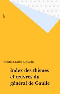 Institut Charles de Gaulle - Index des thèmes de l'oeuvre du général de Gaulle.