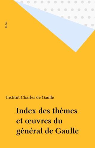Index des thèmes de l'oeuvre du général de Gaulle