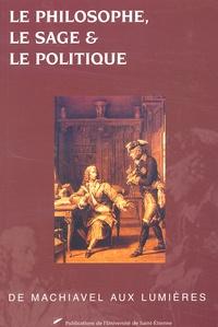 Institut Claude Longeon - Le philosophe, le sage et le politique - De Machiavel aux Lumières, Actes du colloque du 10 et 11 mai 2000 organisé par la Faculté de Philosophie d'Amiens, Université de Picardie Jules Verne.