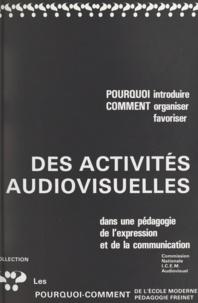 Institut coopératif de l'école - Pourquoi introduire, comment organiser, favoriser des activités audiovisuelles dans une pédagogie de l'expression et de la communication.