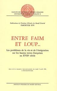 Institut d'Etudes du Massif Ce - Entre Faim et Loup... - Les problèmes de la vie et de l'émigration sur les hautes terres françaises au XVIIIe siècle.