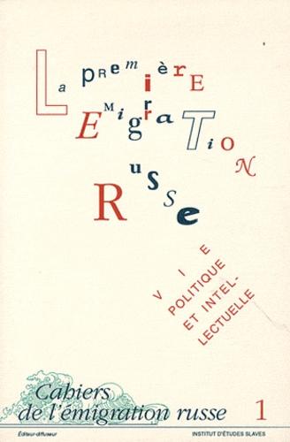 Jacques Catteau - Cahiers de l'émigration russe N° 1 : La première émigration russe - Vie politique et intellectuelle.