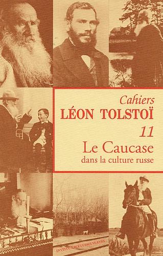 Laurence Kelly - Cahiers Léon Tolstoï N° 11 : Le Caucase dans la culture russe - Autour de Tolstoï.