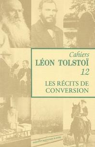 Marie Sémon et Wladimir Troubetzkoy - Cahiers Léon Tolstoï N° 12 : Les récits de conversion - La mort d'Ivan Ilitch ; La sonate à Kreutzer ; Le père Serge.