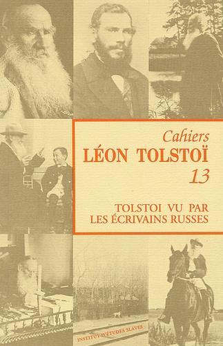 Marie Sémon - Cahiers Léon Tolstoï N° 13 : Tolstoï vu par les écrivains russes.