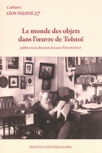 Laure Troubetzkoy - Cahiers Léon Tolstoï N° 27 : Le monde des objets dans l'oeuvre de Tolstoï.