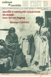 Michael Confino - Culture et société N° 13 : Société et mentalités collectives en Russie sous l'Ancien Régime.