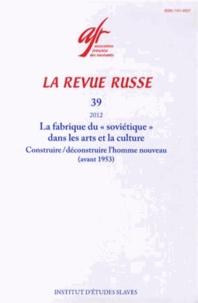 """Marie-Christine Autant-Mathieu et Cécile Vaissié - La Revue russe N° 39/2012 : La fabrique du """"soviétique"""" dans les arts et la culture - Construire/déconstruire l'homme nouveau (avant 1953)."""