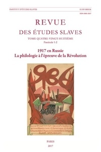 Catherine Depretto - Revue des études slaves N° 88 Fascicule 1-2 : 1917 en Russie - La philologie à l'épreuve de la Révolution.