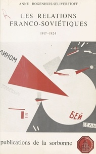 Institut d'histoire des relati et Anne Hogenhuis-Seliverstoff - Les Relations franco-soviétiques (1917-1924).