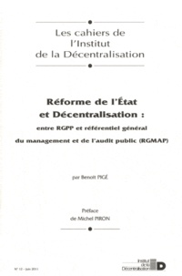 Benoît Pigé - Les cahiers de l'Institut de la Décentralisation N° 12, Juin 2011 : Réforme de l'Etat et décentralisation : entre RGPP et référentiel général du management et de l'audit public (RGMAP).