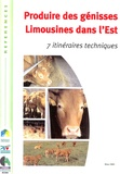 Institut de l'élevage - Produire des génisses Limousines dans l'Est - 7 itinéraires techniques.