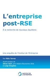 Institut de l'Entreprise et Félix Torres - L'entreprise post-RSE - à la recherche de nouveaux équilibres.