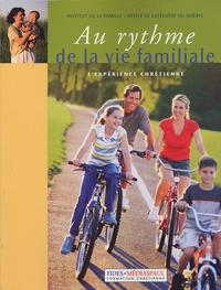 Institut de la famille et  Office de catéchèse du Québec - Au rythme de la vie familiale - L'expérience chrétienne.
