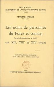 Institut de linguistique roman et Antoine Vallet - Les noms de personnes du Forez et confins, actuel département de la Loire, aux XIIe, XIIIe et XIVe siècles.