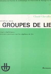 Institut de mathématique de l' et Claude Chevalley - Théorie des groupes de Lie - Groupes algébriques, théorèmes généraux sur les algèbres de Lie.