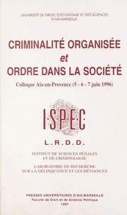 Institut de sciences pénales e - Criminalité organisée et ordre dans la société : Colloque, Aix-en-Provence, 5, 6 et 7 juin 1996.