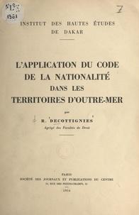 Institut des Hautes Études de et R. Decottignies - L'application du code de la nationalité dans les territoires d'Outre-Mer.