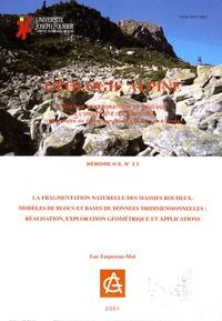 Luc Empereur-Mot - Géologie alpine Mémoire HS N° 35 : La fragmentation naturelle des massifs rocheux - Modèles de blocs et bases de données tridimensionnelles : réalisation, exploration géométrique et applications.