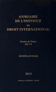 Institut droit international - Annuaire de l'Institut de droit international - Volume 75, Session de Tokyo, 2013 Justitia et Pace.