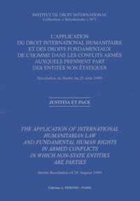 Institut droit international - L'application du droit international humanitaire et des droits fondamentaux de l'homme dans les conflits armés auxquels prennent part des entités non étatiques - Résolution de Berlin du 25 août 1999, Edition bilingue français-anglais.