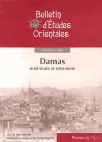 Mathieu Eychenne et Marianne Boqvist - Bulletin d'Etudes Orientales Tome 61, 2012 : Damas médiévale et ottomane - Histoire urbaine, société et culture matérielle.