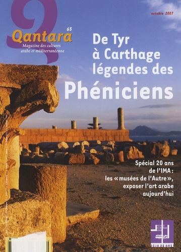 Pierre Bordreuil et Antoine Kassis - Qantara N° 65, Octobre 2007 : De Tyr à Carthage, légendes des Phéniciens.