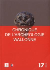 Hélène Remy et Liliane Henderickx - Chronique de l'Archéologie wallonne N° 17 - 2010 : .
