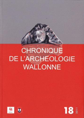 Hélène Remy et Liliane Henderickx - Chronique de l'Archéologie wallonne N° 18 - 2011 : .