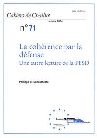 Philippe de Schoutheete - Cahiers de Chaillot N° 71, Octobre 2004 : La cohérence par la défense - Une autre lecture de la PESD.