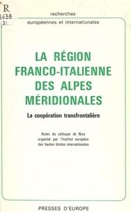 Institut européen des hautes é - La région franco-italienne des Alpes méridionales : la coopération transfrontalière. Actes du Colloque de Nice.