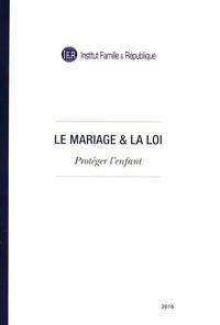 Institut Famille & République - Le mariage & la loi - Protéger l'enfant.
