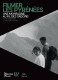 Institut Jean Vigo et  Cinemathèque de Toulouse - Filmer les Pyrénées - Une montagne au fil des saisons - Films amateurs et documentaires.