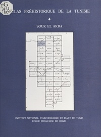 Institut national du patrimoin et Gabriel Camps - Atlas préhistorique de la Tunisie (4) : Souk el Arba.