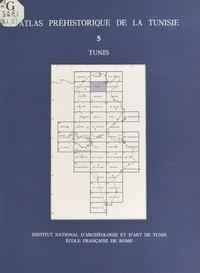 Institut national du patrimoin et Abderrazak Gragueb - Atlas préhistorique de la Tunisie (5) : Tunis.