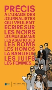 Institut Panos Paris - Précis à l'usage des journalistes qui veulent écrire sur les noirs, les musulmans, les asiatiques, les roms, les homos, la banlieue, les juïfs, les femmes....