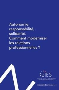 Institut pour l'Innovation - Autonomie, responsabilité, solidarité - Comment moderniser les relations professionnelles ?.