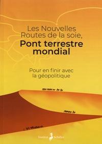 Institut Schiller - Les Nouvelles Routes de la soie, pont terrestre mondial - Pour en finir avec la géopolitique.