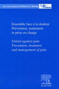 Institut Servier - Ensemble face à la douleur ; Prévention, traitement et prise en charge - Edition bilingue français-anglais.